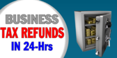 24 Hrs Business Tax Refund
