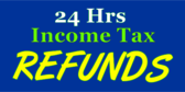 24 Hours Income Tax Refunds