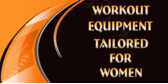 Workout Equipment Tailored For Women