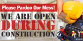Open During Construction Pardon Dust