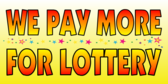 We Pay More for Lottery Yellow