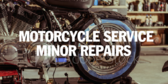 Motorcycle Service Minor Repairs