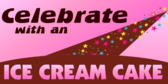 Celebrate With an Ice Cream Cake
