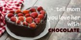 Tell Mom You Love her with Choclolate