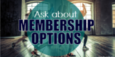 Ask About Membership Options