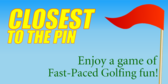 Enjoy Closest to the Pin
