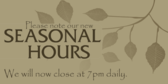 Note Our Seasonal Hours