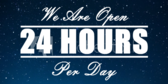 We're Open 24 Hours