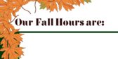 Our Fall Hours