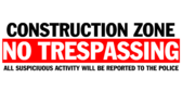 Construction Zone No Trespassing