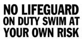 No Lifeguard on Duty, Swim at Your Own Risk
