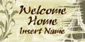 Welcome Home Insert Name