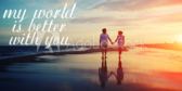 My World Is Better With You