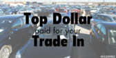Trade Ins Top Dollar Paid