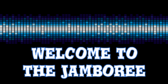 Welcome To The Jamboree