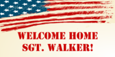 Welcome Home Sgt. Walker
