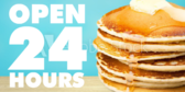Open 24 hours Pancakes