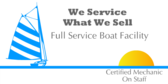 We Service What We Sell Full Service Boat Facility
