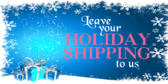 Leave Your Holiday Shipping to Us