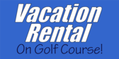 Real Estate Vacation Rental On Golf Course