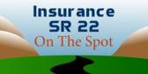 Insurance SR 22 On The Spot