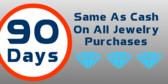 90 Days Same as Cash on Jewelry