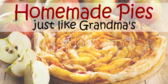 Homemade Pies Like Grandma Makes