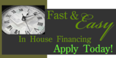 Fast and Easy In House Financing