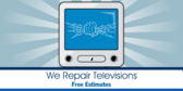 We Repair Televisions Free Estimates