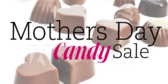 Mothers Day Candy