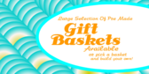 Selection of Premade Gift Baskets Or Make Your Own