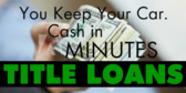 Title Loans, Keep Your Car, Get Some Cash