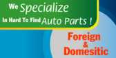 We Specialize In Hard To Find Auto Parts