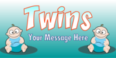 Twins Your Message Here