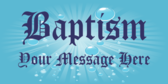 Baptism Your Message Here