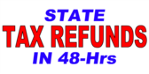State Tax Refunds 48 hrs