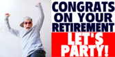 Congratulation's on Your Retirement LET'S PARTY!