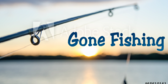 Gone Fishing! Your Message Here