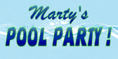 Marty's Pool Party!