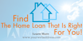 Find The Home Loan That Is Right For You