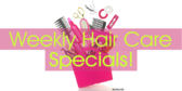 Weekly Hair Care Specials