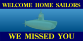 Welcome Home Sailors We Missed You