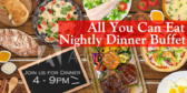 All You Can Eat Nightly Dinner Buffet
