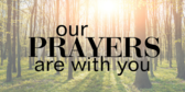 Our Prayers Are With You