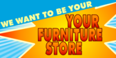 We Want to be Your Furniture Store