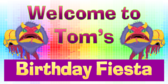 Welcome To Tom's Birthday Fiesta