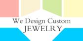 We Design Custom Jewelry