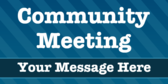 Community Meeting  Your Message Here