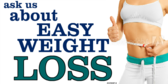 Ask Us About Easy Weight Loss