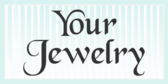 Your Jewelry